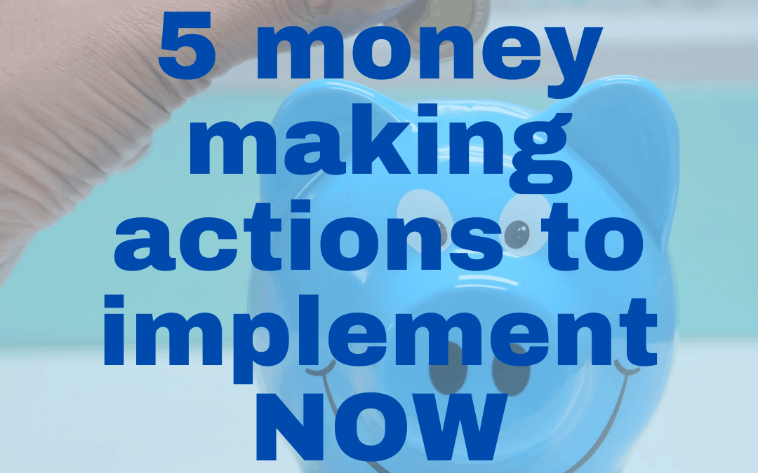 5 Action Steps on How to Make Money