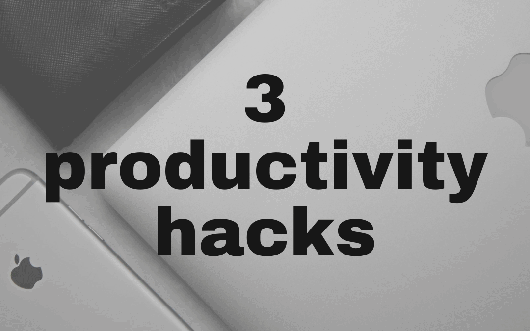 Implement These 3 Productivity Hacks Today